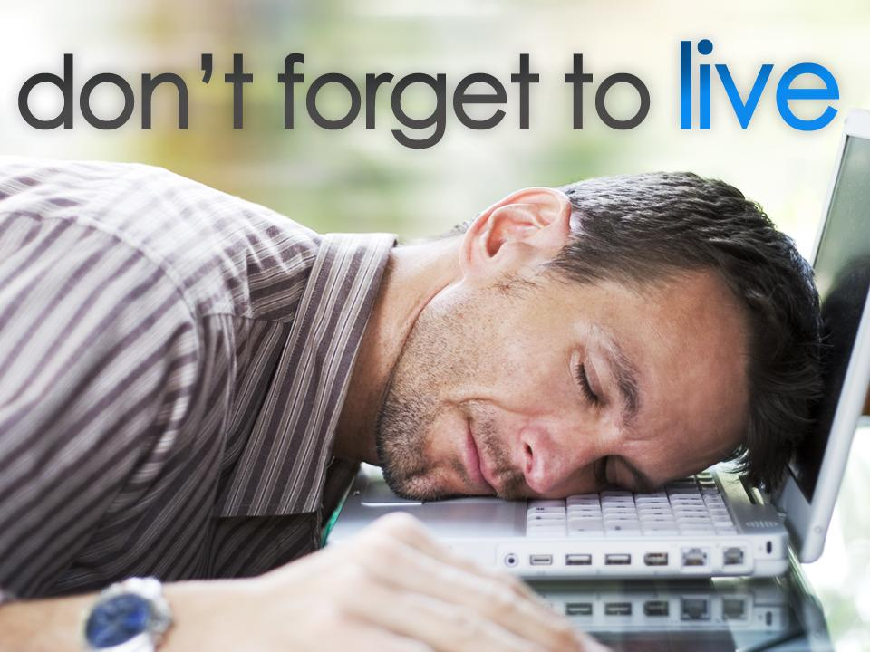Don\'t forget to live