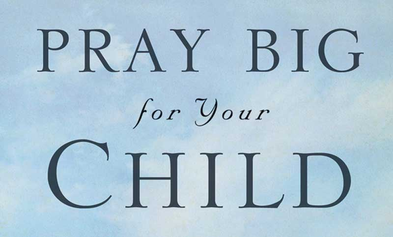 How To Pray For Your Child
