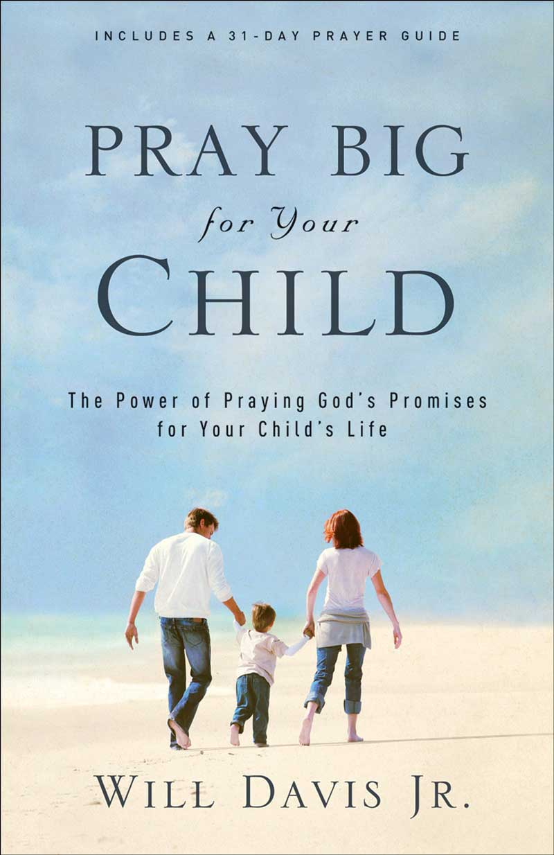 Pray Big for Your Child by Will Davis Jr