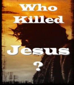 Who Killed Jesus