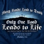 Only One Road Leads To Life