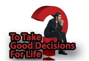 How To Take Good Decisions For Life