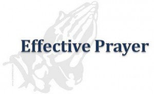 Pray effective prayers