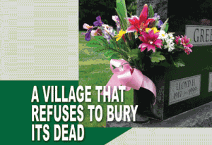 A Village That Refuses To Bury Its Dead