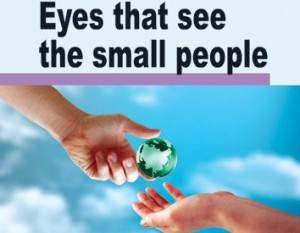 Eyes that see the small people