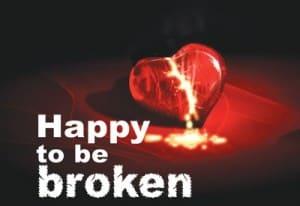 Happy To Be Broken