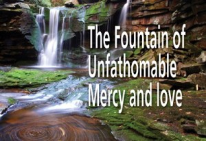 The Fountain Of Unfathomable Mercy And Love