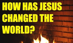 10 Ways Jesus Changed the World