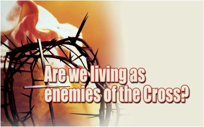 Are we living as enemies of the Cross