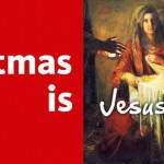 Christmas is Jesus Christ