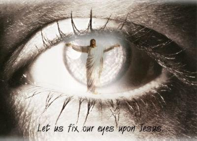 Fix Your Eyes On Jesus Christ